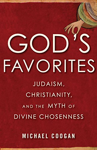 God's Favorites: Judaism, Christianity, and the Myth of Divine Chosenness (English Edition)