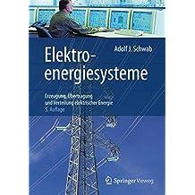 Elektroenergiesysteme: Erzeugung, Übertragung und Verteilung elektrischer Energie