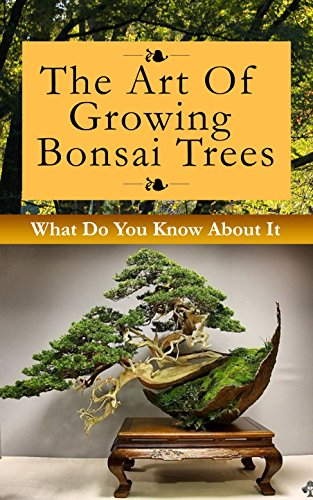 The Art of Growing Bonsai Trees: What Do You Know About It (English Edition) (Bonsai-baum Live)