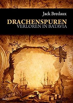 Drachenspuren: Verloren in Batavia von [Bredaux, Jack]