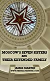 MOSCOW'S SEVEN SISTERS: AND THEIR EXTENDED FAMILY (English Edition)