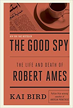 The Good Spy: The Life and Death of Robert Ames von [Bird, Kai]