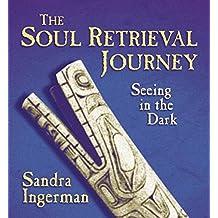 [The Soul Retrieval Journey] (By: Sandra Ingerman) [published: November, 2009]