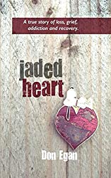 Jaded Heart: a true story of love, loss, addiction, and recovery