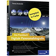 Das Praxisbuch Digitale Panoramafotografie: Der Intensiv-Workshop zur Panoramafotografie!