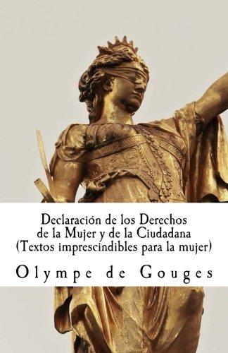Declaración de los Derechos  de la Mujer y de la Ciudadana: Textos imprescindibles para mujeres por Olympe de Gouges