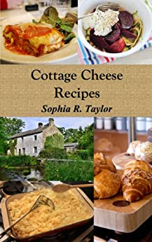 Cottage Cheese Recipes (English Edition) von [Taylor, Sophia R.]
