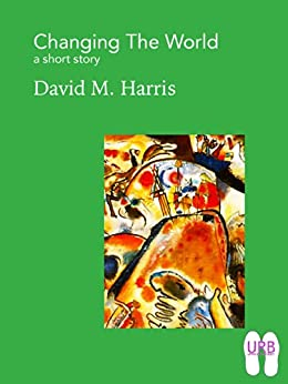 Changing the World: a short story (Soles Series of Stories Book 3) by [Harris, David M.]