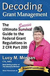 Decoding Grant Management: The Ultimate Success Guide to the Federal Grant Regulations in 2 CFR Part 200