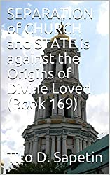 SEPARATION of CHURCH and STATE is against the Origins of Divine Loved (Book 169) (