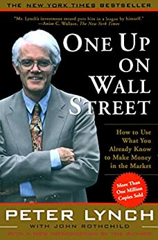 One Up On Wall Street: How To Use What You Already Know To Make Money In by [Lynch, Peter]