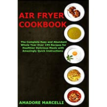 Air Fryer Cookbook: The Complete Easy and Abundant Whole Year Over 199 Recipes for Healthier Delicious Meals with Amazingly Quick Instructions (English Edition)