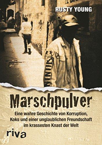 Marschpulver: Eine wahre Geschichte von Korruption, Koks und einer unglaublichen Freundschaft im krassesten Knast der Welt (Männer Im Gefängnis)