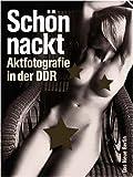 Schön nackt - Aktfotografie in der DDR