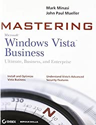 Mastering Windows Vista Business: Ultimate, Business, and Enterprise by Mark Minasi (2007-04-23)