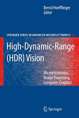 High-Dynamic-Range (HDR) Vision: Microelectronics, Image Processing, Computer Graphics (Springer Series in Advanced