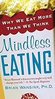 Mindless Eating: Why We Eat More Than We Think von [Wansink Ph.d., Brian]