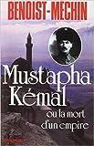 Mustapha Kémal ou la mort d'un empire de Jacques Benoist-Méchin ( 26 novembre 1954 ) - Editions Albin Michel; Édition Albin Michel (26 novembre 1954) - 26/11/1954