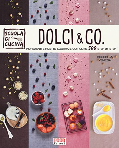 Dolci & co. Ingredienti e ricette illustrate con oltre 500 step by step. Ediz. illustrata