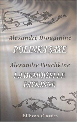 Polinka Saxe. Roman de Drouginine suivi deLa demoiselle paysanne, nouvelle de Pouchkine: Traduits du russe par Alphonse Claeys par Alexandre Pouchkine Alexandre Drouginine