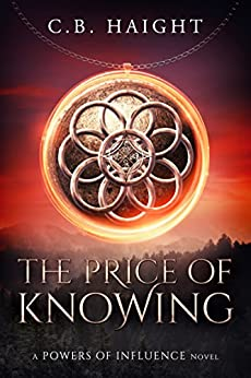 The Price of Knowing: A Powers of Influence Novel (The Powers of Influence Book 2) by [Haight, C. B.]