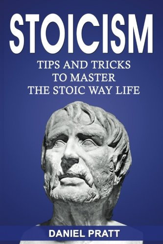 Stoicism: Tips and Tricks to Master the Stoic Way of Life: Volume 2