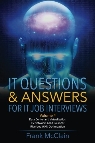It Questions & Answers for It Job Interviews: Volume 4 (Data Center and Virtualization / F5 Networks Load Balancer / Riverbed WAN Optimization)