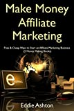 Make Money Affiliate Marketing: Free & Cheap Ways to Start an Affiliate Marketing Business  (2 Money Making Books)