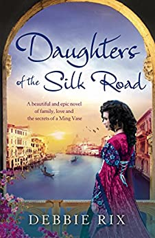 Daughters of the Silk Road: A beautiful and epic novel of family, love and the secrets of a Ming Vase by [Rix, Debbie]