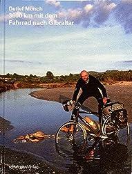 3600 km mit dem Fahrrad nach Gibraltar: Foto- und Reisebericht einer abenteuerlichen Radtour im Oktober 2010: Rhein, Canal du Rhone au Rhin, Doubs, ... Costa del Sol, Malaga, Gibraltar, Tarifa.