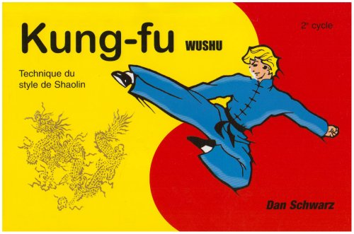 Kung Fu Wushu 2e cycle : Technique du style de Shaolin par Dan Schwarz