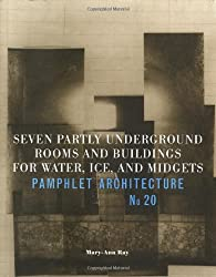 Seven Partly Underground Rooms and Buildings for Water, Ice and Midgets (Pamphlet Architecture)