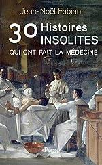 30 histoires insolites qui ont fait la médecine de Jean-Noel FABIANI