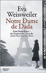 Notre Dame de Dada: Luise Straus - das dramatische Leben der ersten Frau von Max Ernst