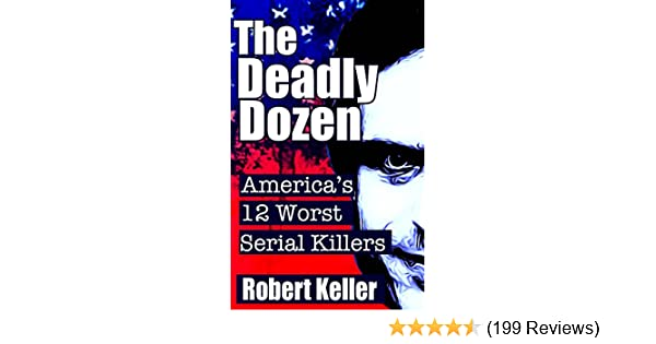 The Deadly Dozen Americas 12 Worst Serial Killers American Serial