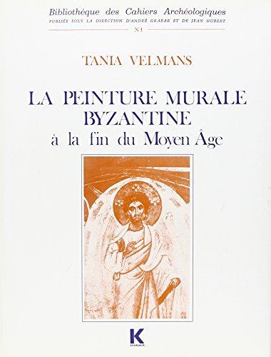 La Peinture murale byzantine  la fin du Moyen ge. t1