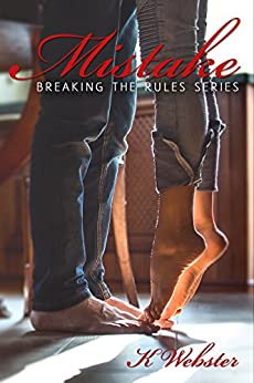 Mistake (Breaking the Rules Series Book 4) by [Webster, K]