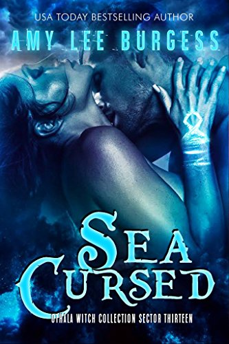 Sea Cursed: An Adult Dystopian Paranormal Romance: Sector 13 (The Othala Witch Collection) by [Burgess, Amy Lee, Sorcery, Fallen, Othala]
