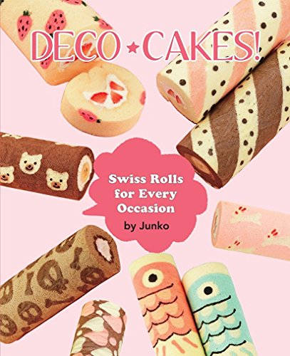 Deco Cakes!: Swiss Rolls for Every Occasion Deco-dessert