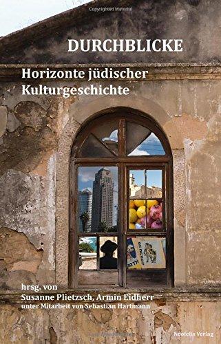 Durchblicke: Horizonte jüdischer Kulturgeschichte (Jüdische Kulturgeschichte in der Moderne, Band 13)