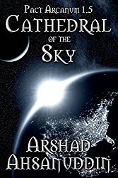 Cathedral of the Sky: Pact Arcanum 1.5 by Arshad Ahsanuddin (2012-09-09)