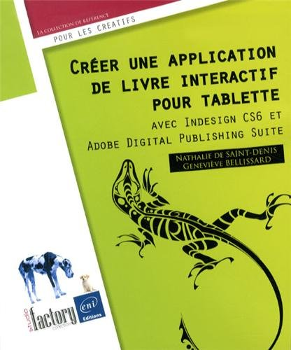 Créer une application de livre interactif pour tablette - avec Indesign CS6 et Adobe Digital Publishing Suite par Nathalie DE SAINT-DENIS Geneviève BELLISSARD