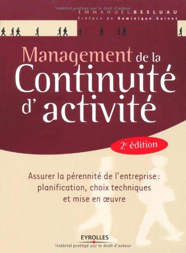 Management de la continuité d'activité (MCA): Assurer la pérennité de l'entreprise : planification, choix techniques et mise en ½uvre.