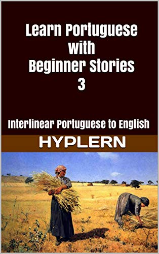 Learn Portuguese with Beginner Stories 3: Interlinear Portuguese to English (Learn Portuguese with Interlinear Stories for Beginners and Advanced Readers Book 4) (English Edition)