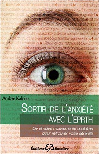 Sortir de l'anxiete avec l'EPRTH : Emotional and Physical Rebalancing Therapy (overcoming anxiety - French language version) (French Edition) by Ambre Kalene(2013-06-10)