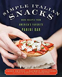 Simple Italian Snacks: More Recipes from America?? Favorite Panini Bar by Jason Denton (2008-10-28)