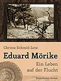 Eduard Mörike. Ein Leben auf der Flucht von Christa Schmid-Lotz