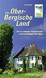 Das Oberbergische Land: Die 21 schönsten Wanderungen zwischen Wupper und Agger