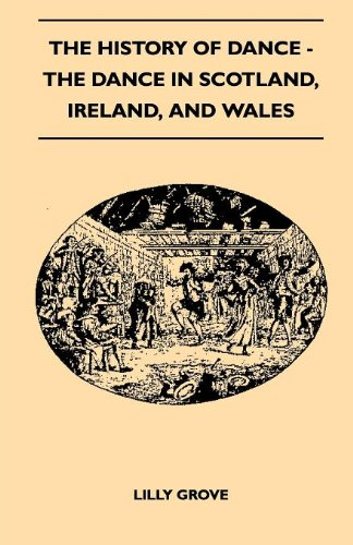 The History Of Dance - The Dance In Scotland, Ireland, And Wales por Lilly Grove
