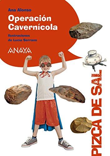 Operación Cavernícola (Literatura Infantil (6-11 Años) - Pizca De Sal)